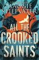 All The Crooked Saints - Stiefvater, Maggie - ISBN: 9780545930819