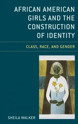 African American Girls And The Construction Of Identity - Walker, Sheila - ISBN: 9781498570084