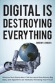 Digital Is Destroying Everything - Edwards, Andrew V. - ISBN: 9781538121757
