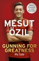 Gunning For Greatness: My Life - Oezil, Mesut - ISBN: 9781473649958