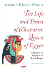 Life And Times Of Cleopatra, Queen Of Egypt - Weigall, Arthur E. P. Brome - ISBN: 9781536143010