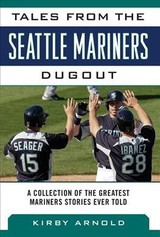 Tales From The Seattle Mariners Dugout - Arnold, Kirby - ISBN: 9781683582847