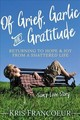 Of Grief, Garlic And Gratitude - Francoeur, Kris - ISBN: 9781642791815