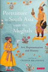 Portraiture In South Asia Since The Mughals - Branfoot, Crispin - ISBN: 9781780767246