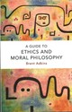Guide To Ethics And Moral Philosophy - Adkins, Brent - ISBN: 9781474422789