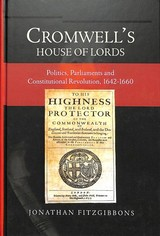 Cromwell`s House Of Lords - Politics, Parliaments And Constitutional Revolution, 1642-1660 - Fitzgibbons, Jonathan - ISBN: 9781783272471