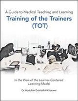 A Guide To Medical Teaching And Learning Training Of The Trainers (Tot) - Al-khatami, Abdullah Dukhail - ISBN: 9781543745962