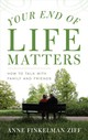 Your End Of Life Matters - Ziff, Anne Finkelman - ISBN: 9781538110218
