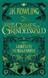 Fantastic Beasts: The Crimes of Grindelwald â Het complete filmscenario - J.K. Rowling - ISBN: 9789463360647