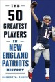 50 Greatest Players In New England Patriots History - Cohen, Robert W. - ISBN: 9781493033577