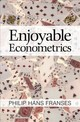 Enjoyable Econometrics - Franses, Philip Hans (erasmus Universiteit Rotterdam) - ISBN: 9781316616475