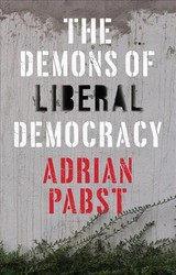 Demons Of Liberal Democracy - Pabst, Adrian - ISBN: 9781509528455