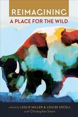 Reimagining A Place For The Wild - Miller, Leslie (EDT)/ Excell, Louise (EDT)/ Smart, Christopher (CON) - ISBN: 9781607816614