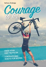 Courage To Tri - Rutledge, Bethany - ISBN: 9781782551355