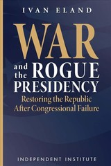 War And The Rogue Presidency - Eland, Ivan - ISBN: 9781598133226