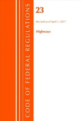 Code Of Federal Regulations, Title 23 Highways, Revised As Of April 1, 2017 - Office Of The Federal Register (u.s.) - ISBN: 9781630058142