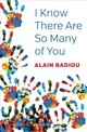 I Know There Are So Many Of You - Badiou, Alain - ISBN: 9781509532599