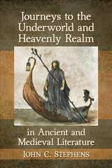 Journeys To The Underworld And Heavenly Realm In Ancient And Medieval Literature - Stephens, John C. - ISBN: 9781476674513