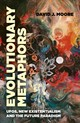 Evolutionary Metaphors - Ufos, New Existentialism And The Future Paradigm - Moore, David - ISBN: 9781789040876