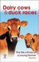 Dairy Cows & Duck Races - The Life & Times Of A Young Farmer - Dixon, Philip - ISBN: 9781787113794