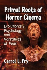 Primal Roots Of Horror Cinema - Fry, Carrol L. - ISBN: 9781476674278