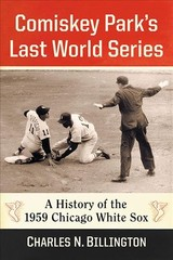 Comiskey Park's Last World Series - Billington, Charles N. - ISBN: 9781476676852