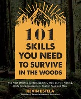 101 Skills You Need To Survive In The Woods - Estela, Kevin - ISBN: 9781624147425