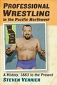 Professional Wrestling In The Pacific Northwest - Verrier, Steven - ISBN: 9781476670027