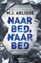Naar bed, naar bed - M.J. Arlidge - ISBN: 9789022584118