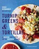 Turnip Greens And Tortillas: A Mexican Chef Spices Up The Southern Kitchen - ISBN: 9780544618824