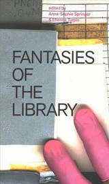 Fantasies Of The Library - Springer, Anna-sophie (EDT)/ Turpin, Etienne (EDT) - ISBN: 9780262536172