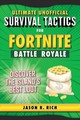Ultimate Unofficial Survival Tactics For Fortniters: Discover The Island's Best Loot - Rich, Jason R. - ISBN: 9781510744585