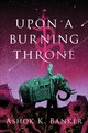 Upon A Burning Throne - Banker, Ashok K. - ISBN: 9781328916280