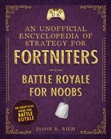 Unofficial Encyclopedia Of Strategy For Fortniters: Battle Royale For Noobs - Rich, Jason R. - ISBN: 9781510744578