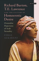Richard Burton, T.e. Lawrence And The Culture Of Homoerotic Desire - Alkabani, Dr Feras - ISBN: 9781784535698