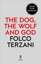 Dog, The Wolf And God - Terzani, Folco - ISBN: 9780008325992