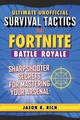 Ultimate Unofficial Survival Tactics For Fortnite Battle Royale: Sharpshooter Secrets For Mastering Your Arsenal - Rich, Jason R. - ISBN: 9781510744592