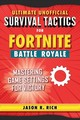Ultimate Unofficial Survival Tactics For Fortniters: Mastering Game Settings For Victory - Rich, Jason R. - ISBN: 9781510744547