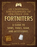 Unofficial Encyclopedia Of Strategy For Fortniters: A Guide To Skins, Tools, Gear, And Accessories - Rich, Jason R. - ISBN: 9781510744608