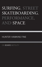 Surfing, Street Skateboarding, Performance, And Space - Fine, Hunter Hawkins - ISBN: 9781498549028
