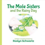 Mole Sisters And The Rainy Day - Schwartz, Roslyn - ISBN: 9781773212296