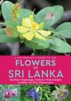 Naturalist's Guide To The Flowers Of Sri Lanka - Singhalage, Darshani; Weerasinghe, Nadeera; Wijeyeratne, Gehan De Silvia - ISBN: 9781912081554