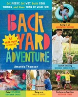 Backyard Adventure: Get Messy, Get Wet, Build Cool Things And Have Tons Of Wild Fun! - Thomsen, Amanda - ISBN: 9781612129204