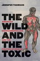 Wild And The Toxic - Thomson, Jennifer - ISBN: 9781469651644