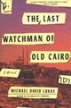 Last Watchman Of Old Cairo - Lukas, Michael David - ISBN: 9780525511946