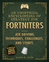 Unofficial Encyclopedia Of Strategy For Fortniters: Atk Driving Techniques, Challenges, And Stunts - Rich, Jason R. - ISBN: 9781510744554
