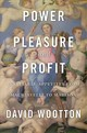 Power, Pleasure, And Profit - Wootton, David - ISBN: 9780674976672