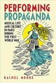 Performing Propaganda: Musical Life And Culture In Paris During The First World War - Moore, Rachel (author) - ISBN: 9781783271887