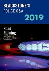 Blackstone's Police Q&a 2019 Volume 3: Road Policing - Smart, Huw (former Chief Inspector South Wales Police); Watson, John (former Police Inspector And Qualified Police Trainer And Assessor) - ISBN: 9780198830658