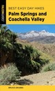 Best Easy Day Hikes Palm Springs And Coachella Valley - Grubbs, Bruce - ISBN: 9781493041138